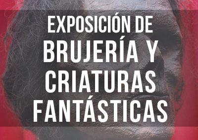 EXPOSICIÓN DE BRUJERÍA, OBJETOS INSÓLITOS Y CRIATURAS FANTÁSTICAS