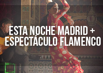 Esta noche Madrid y Espectáculo flamenco con entrada incluida