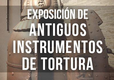 EXPOSICIÓN DE ANTIGUOS INSTRUMENTOS DE TORTURA